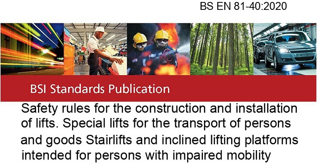 BS EN 81-40:2020 Safety rules for the construction and installation of lifts. Special lifts for the transport of persons and goods Stairlifts and inclined lifting platforms intended for persons with impaired mobility